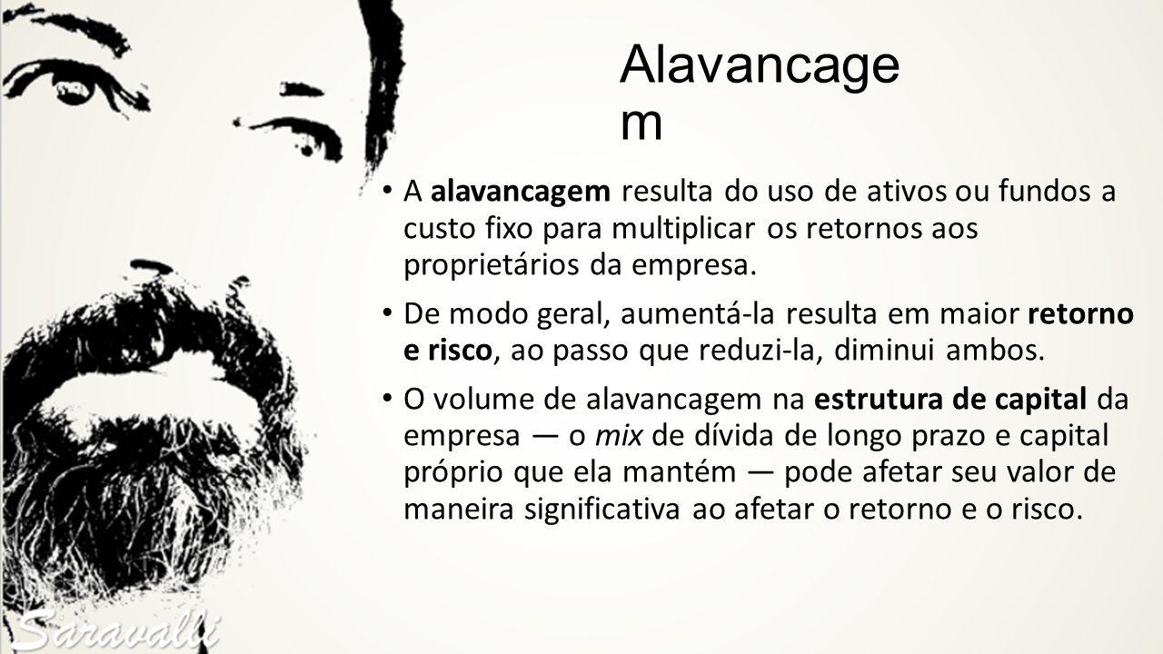 Alavancage m A alavancagem resulta do uso de ativos ou fundos a custo fixo para multiplicar os retornos aos proprietários da empresa. De modo geral, a