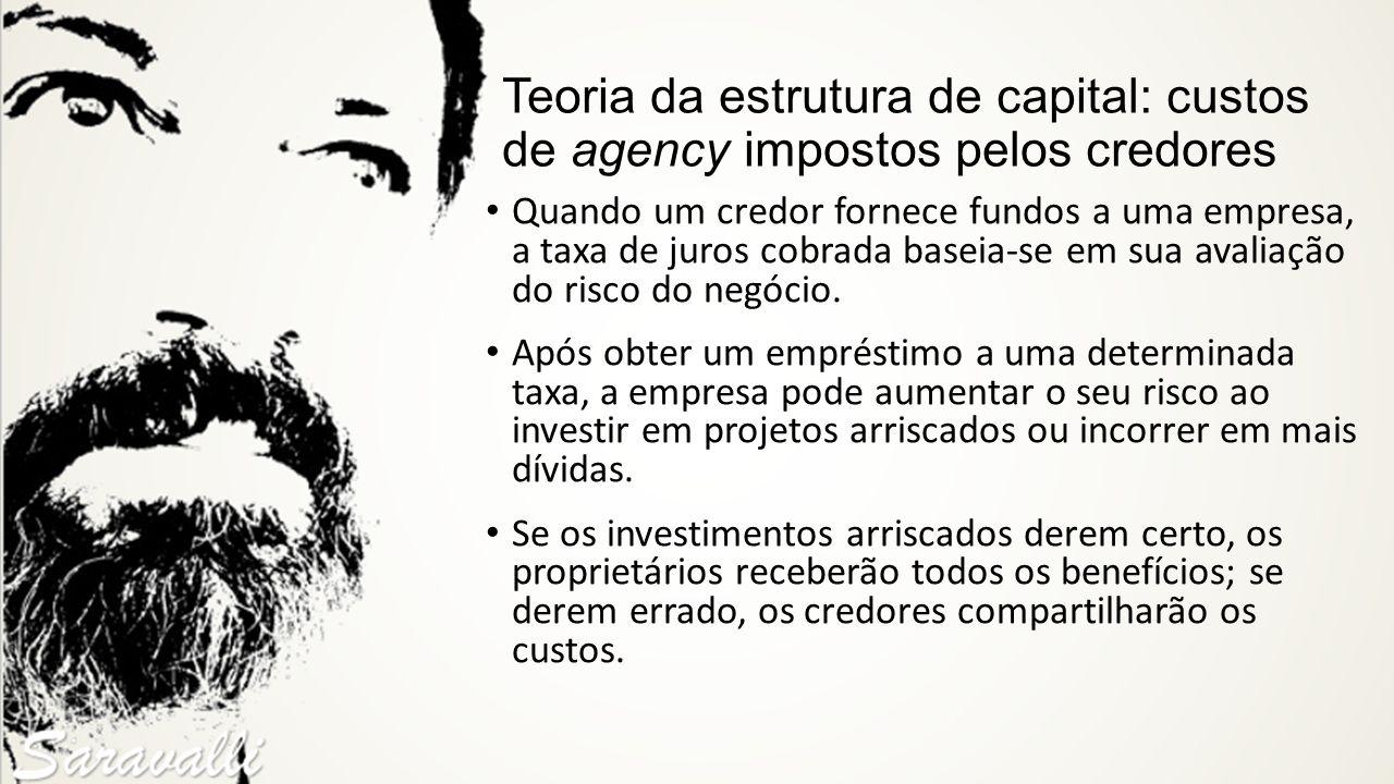 Teoria da estrutura de capital: custos de agency impostos pelos credores Quando um credor fornece fundos a uma empresa, a taxa de juros cobrada baseia