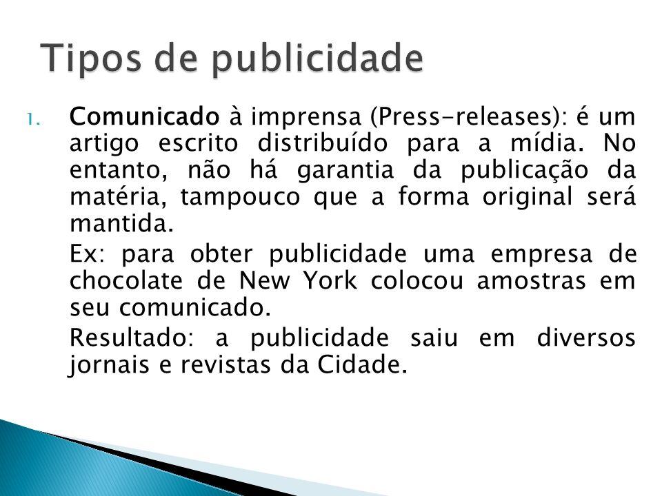 1. Comunicado à imprensa (Press-releases): é um artigo escrito distribuído para a mídia. No entanto, não há garantia da publicação da matéria, tampouc