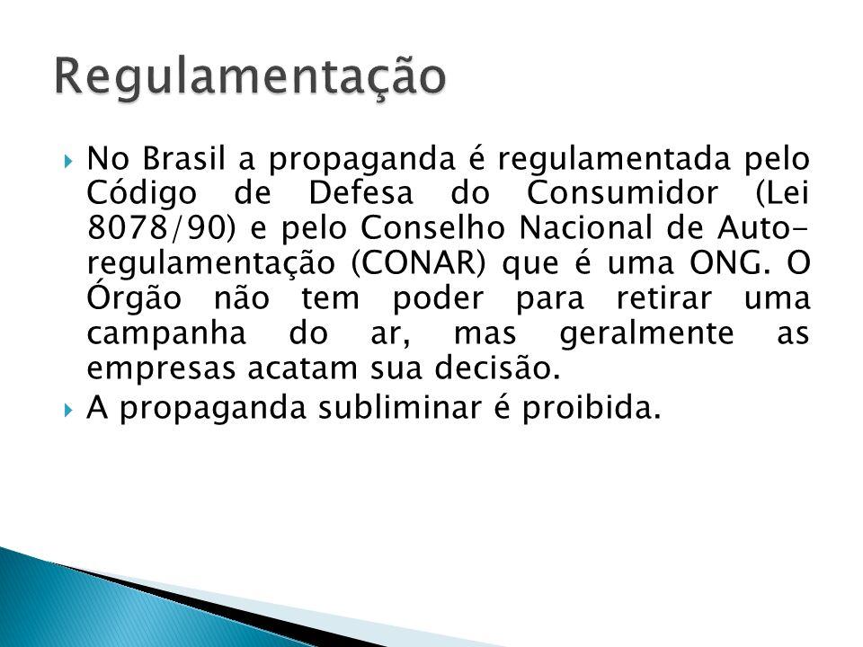 No Brasil a propaganda é regulamentada pelo Código de Defesa do Consumidor (Lei 8078/90) e pelo Conselho Nacional de Auto- regulamentação (CONAR) que é uma ONG.