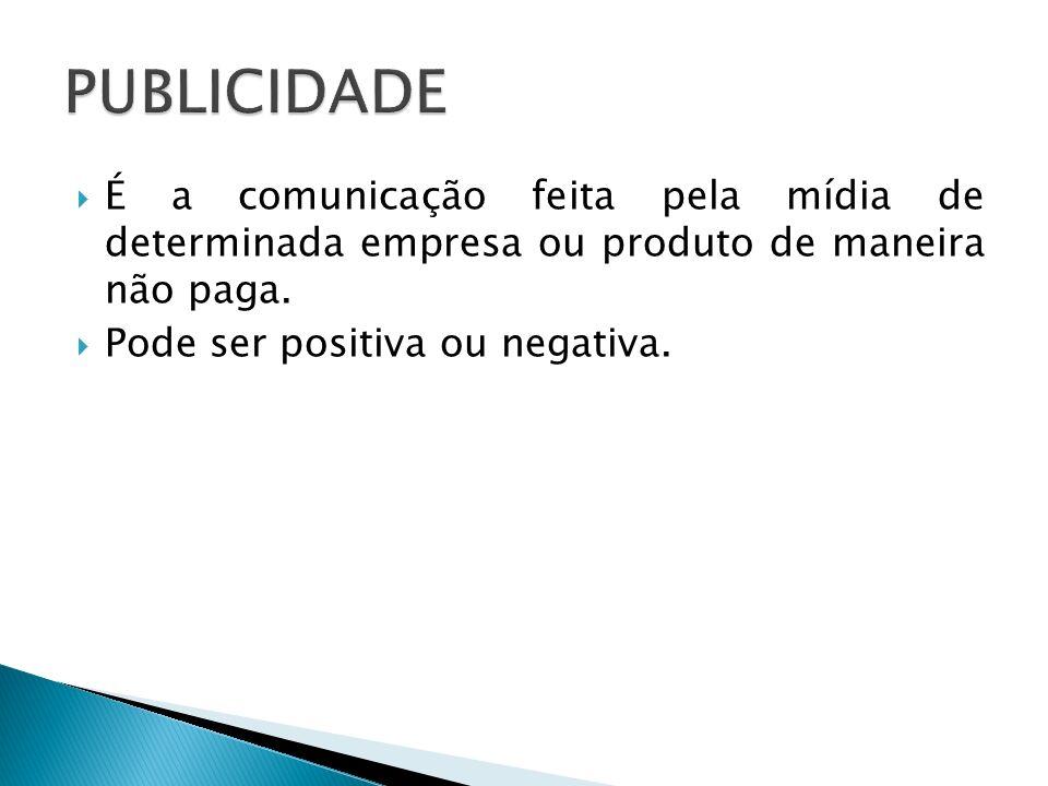 É a comunicação feita pela mídia de determinada empresa ou produto de maneira não paga. Pode ser positiva ou negativa.