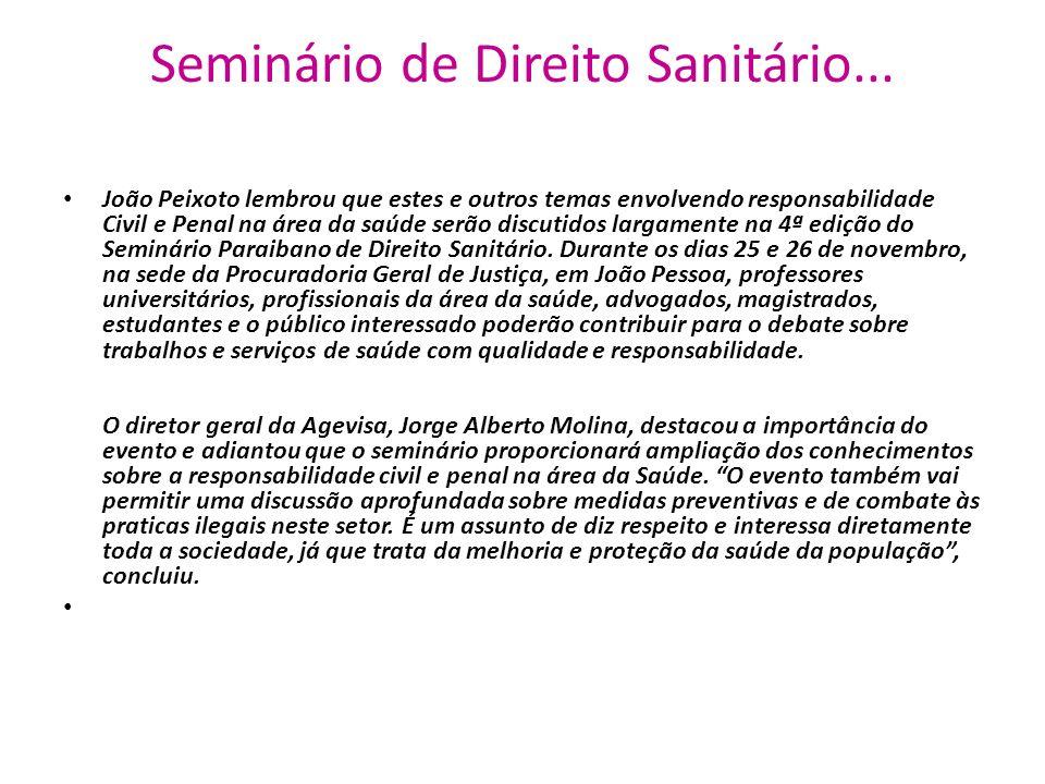 Seminário de Direito Sanitário... João Peixoto lembrou que estes e outros temas envolvendo responsabilidade Civil e Penal na área da saúde serão discu