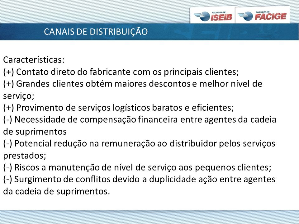 Definindo canais de distribuição 1ª Etapa: Agrupar os clientes com necessidades e preferências semelhantes dentro de canais específicos, ou seja, identificação de segmentos homogêneos de clientes (foco no cliente).