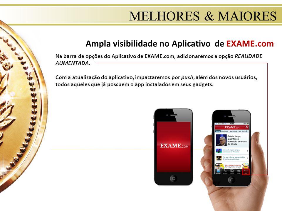 MELHORES & MAIORES Ampla visibilidade no Aplicativo de EXAME.com Na barra de opções do Aplicativo de EXAME.com, adicionaremos a opção REALIDADE AUMENT