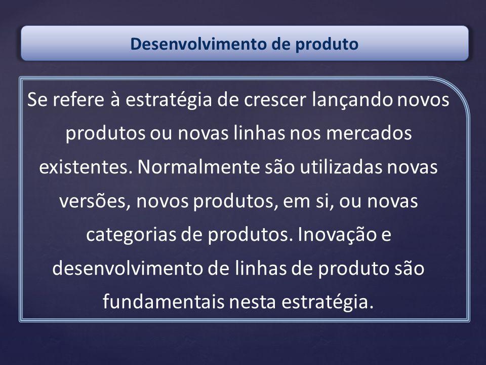 Se refere à estratégia de crescer lançando novos produtos ou novas linhas nos mercados existentes. Normalmente são utilizadas novas versões, novos pro
