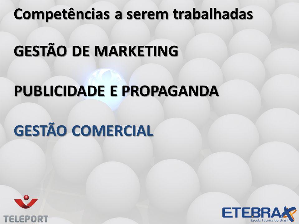 GESTÃO DE MARKETING PUBLICIDADE E PROPAGANDA GESTÃO COMERCIAL GESTÃO DE MARKETING PUBLICIDADE E PROPAGANDA GESTÃO COMERCIAL Competências a serem trabalhadas