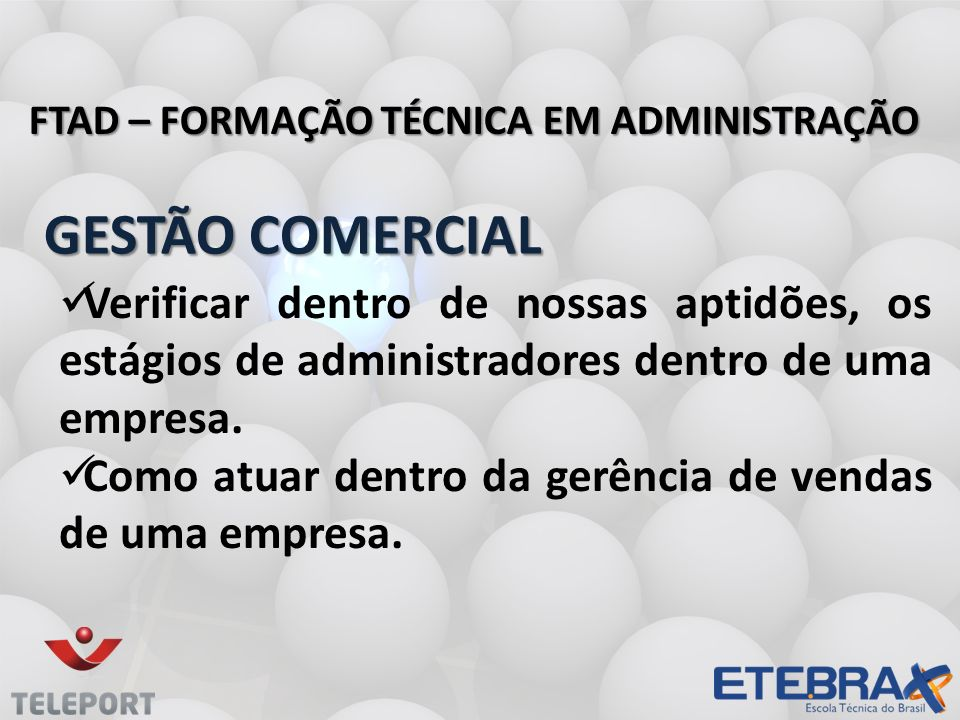 GESTÃO COMERCIAL GESTÃO COMERCIAL FTAD – FORMAÇÃO TÉCNICA EM ADMINISTRAÇÃO Verificar dentro de nossas aptidões, os estágios de administradores dentro de uma empresa.