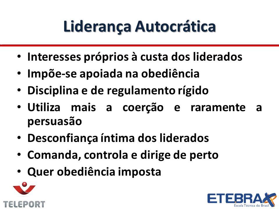 Liderança Autocrática Interesses próprios à custa dos liderados Impõe-se apoiada na obediência Disciplina e de regulamento rígido Utiliza mais a coerç
