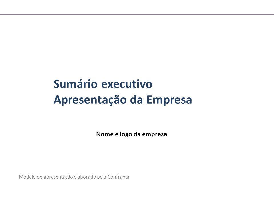 Nome e logo da empresa Sumário executivo Apresentação da Empresa Modelo de apresentação elaborado pela Confrapar