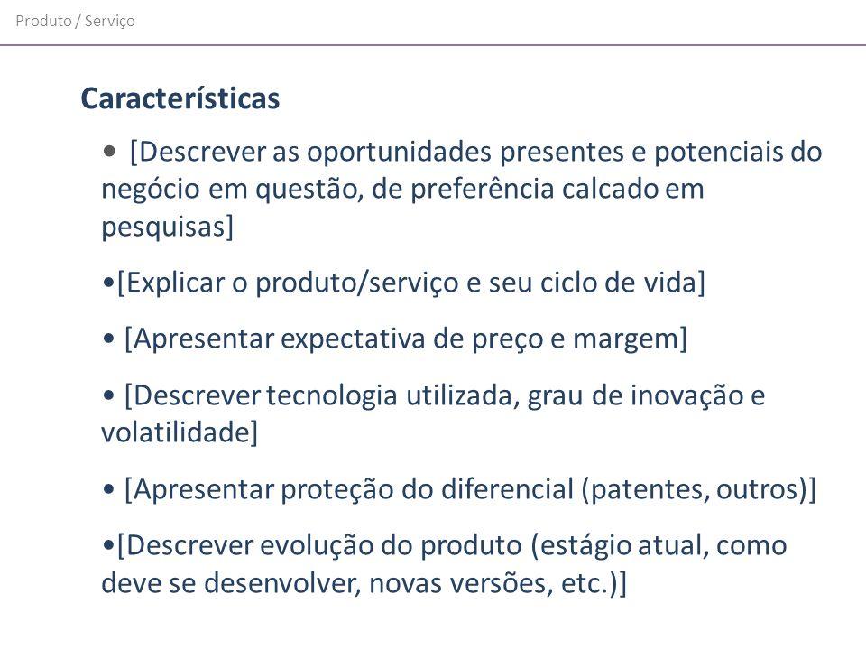 Produto / Serviço [Descrever as oportunidades presentes e potenciais do negócio em questão, de preferência calcado em pesquisas] [Explicar o produto/s