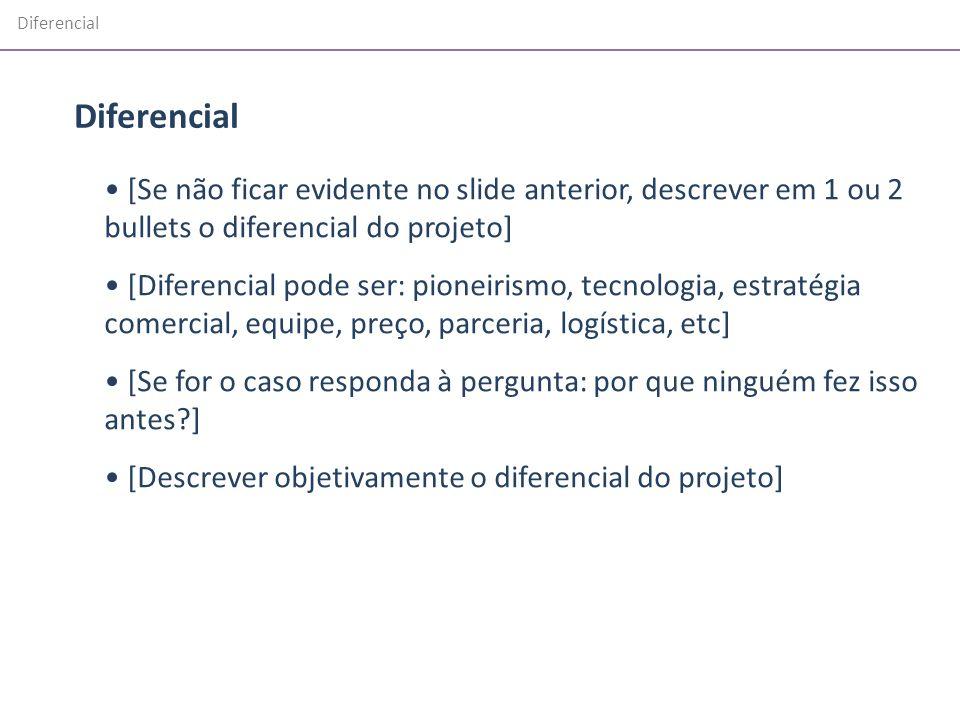Diferencial [Se não ficar evidente no slide anterior, descrever em 1 ou 2 bullets o diferencial do projeto] [Diferencial pode ser: pioneirismo, tecnol