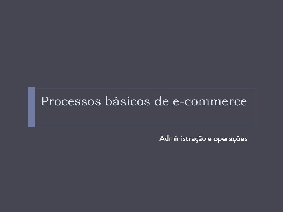 Processos básicos de e-commerce Administração e operações