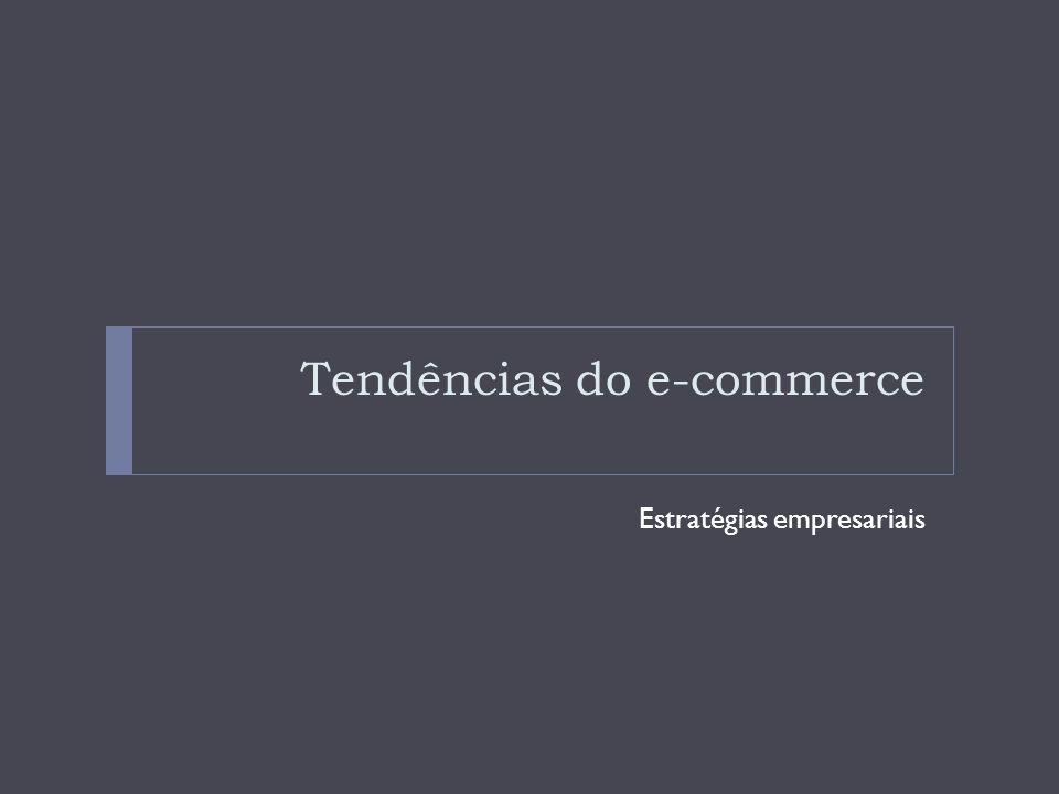 Tendências do e-commerce Estratégias empresariais
