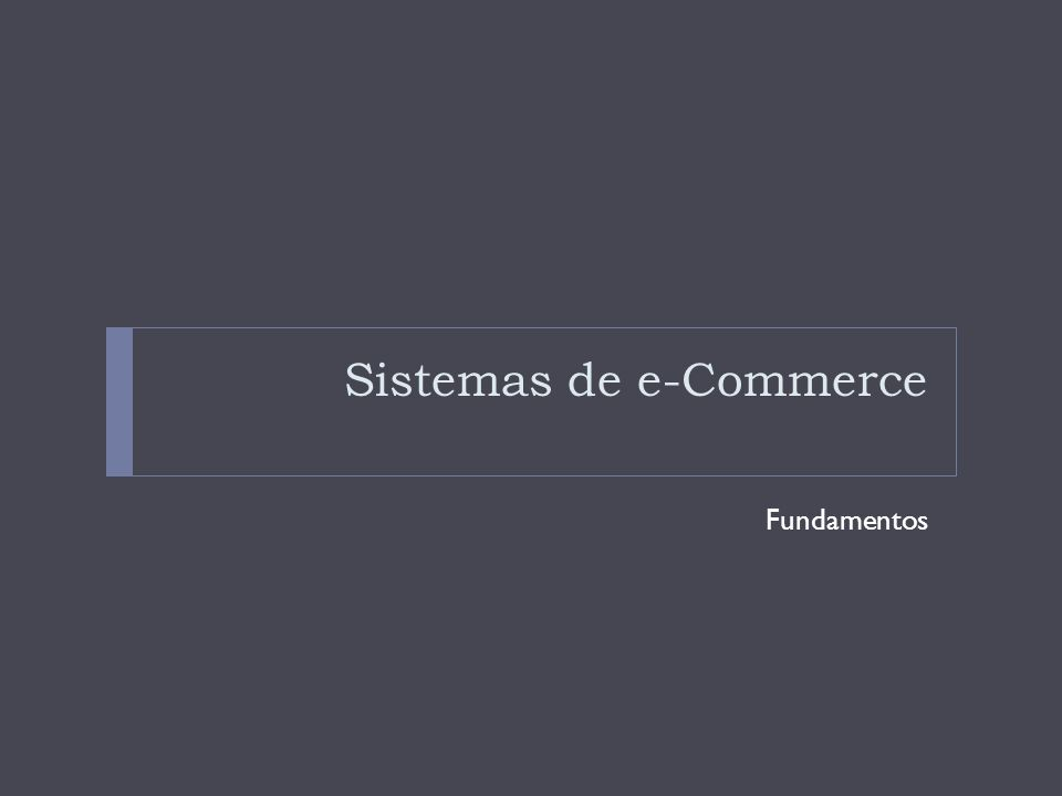 Sistemas de e-Commerce Fundamentos
