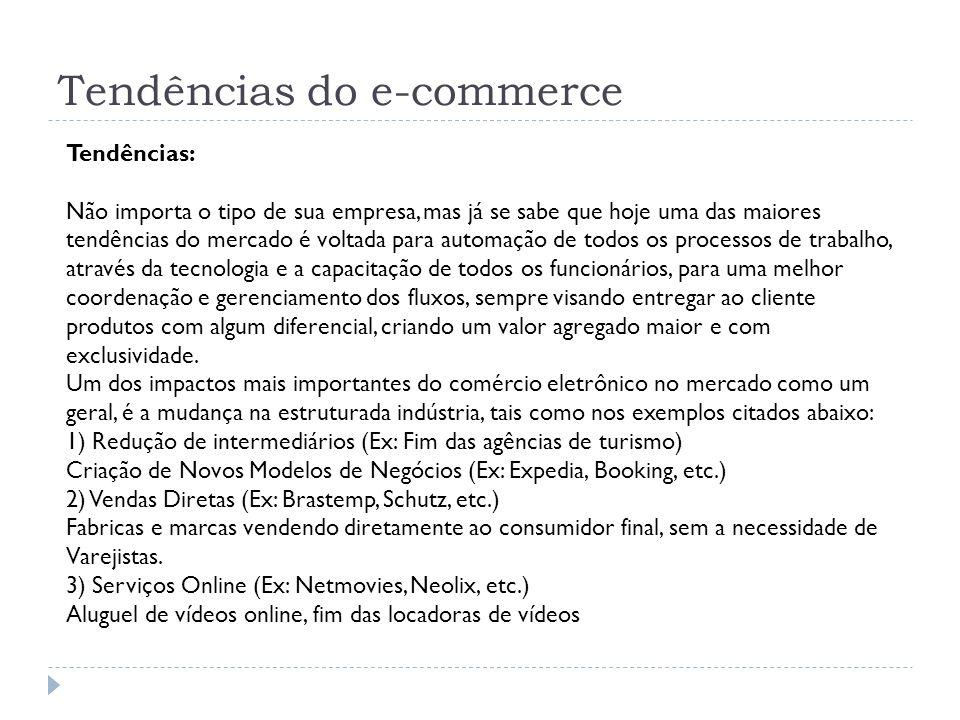 Tendências do e-commerce Tendências: Não importa o tipo de sua empresa, mas já se sabe que hoje uma das maiores tendências do mercado é voltada para a