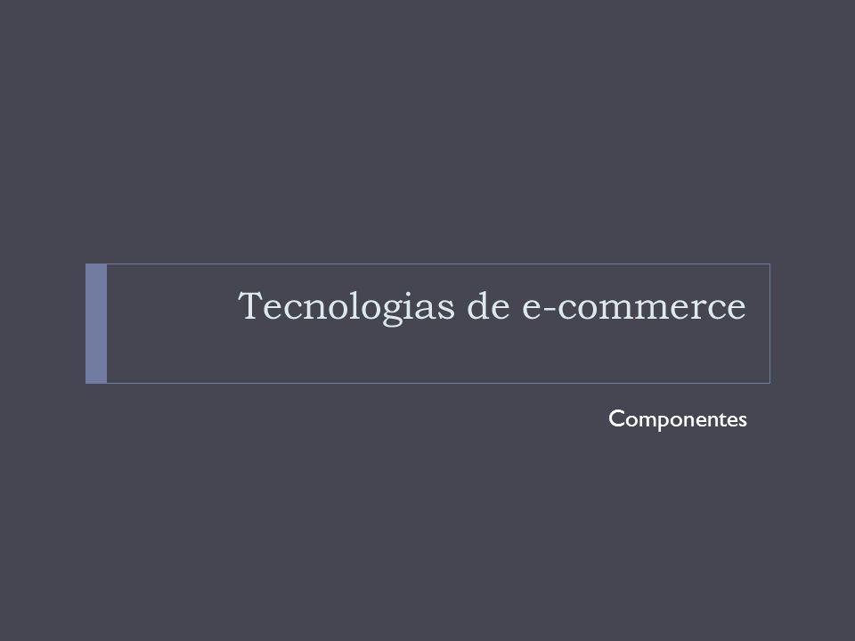 Tecnologias e e-commerce Os componentes e as funções de software de um sistema integrado de comércio eletrônico.