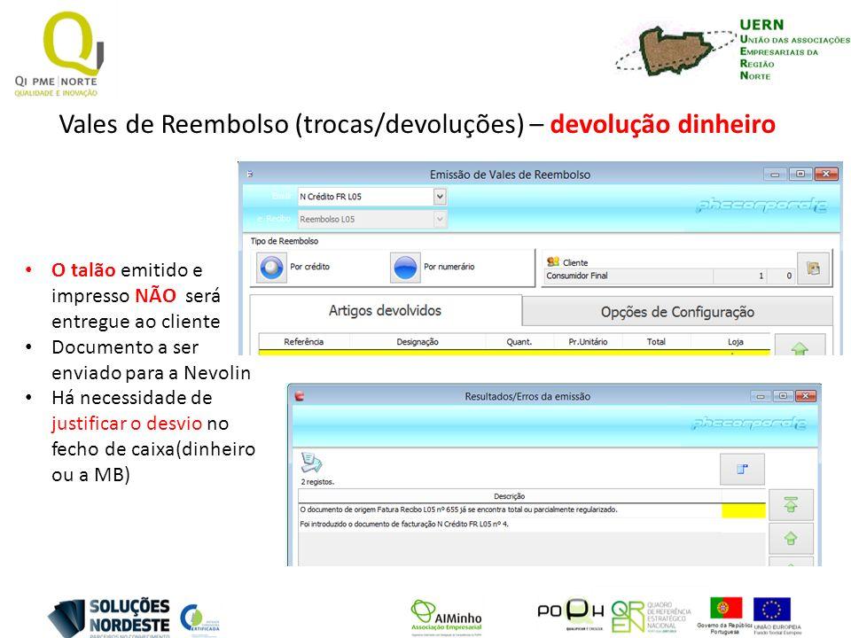Vales de Reembolso (trocas/devoluções) – devolução dinheiro O talão emitido e impresso NÃO será entregue ao cliente Documento a ser enviado para a Nev