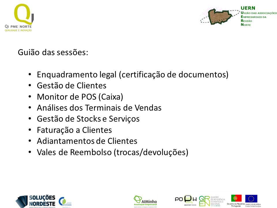 Guião das sessões: Enquadramento legal (certificação de documentos) Gestão de Clientes Monitor de POS (Caixa) Análises dos Terminais de Vendas Gestão