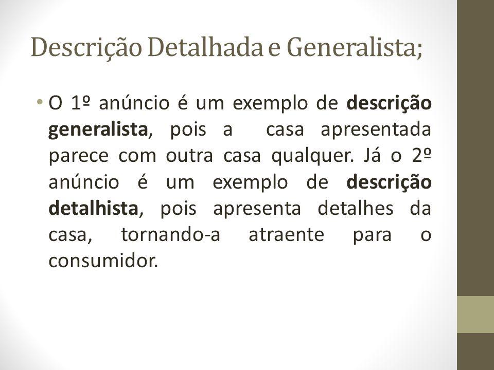 Descrição Detalhada e Generalista; O 1º anúncio é um exemplo de descrição generalista, pois a casa apresentada parece com outra casa qualquer.