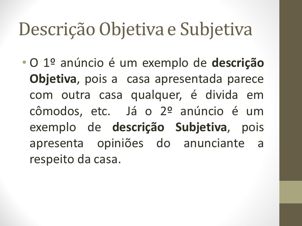 Descrição Objetiva e Subjetiva O 1º anúncio é um exemplo de descrição Objetiva, pois a casa apresentada parece com outra casa qualquer, é divida em cômodos, etc.