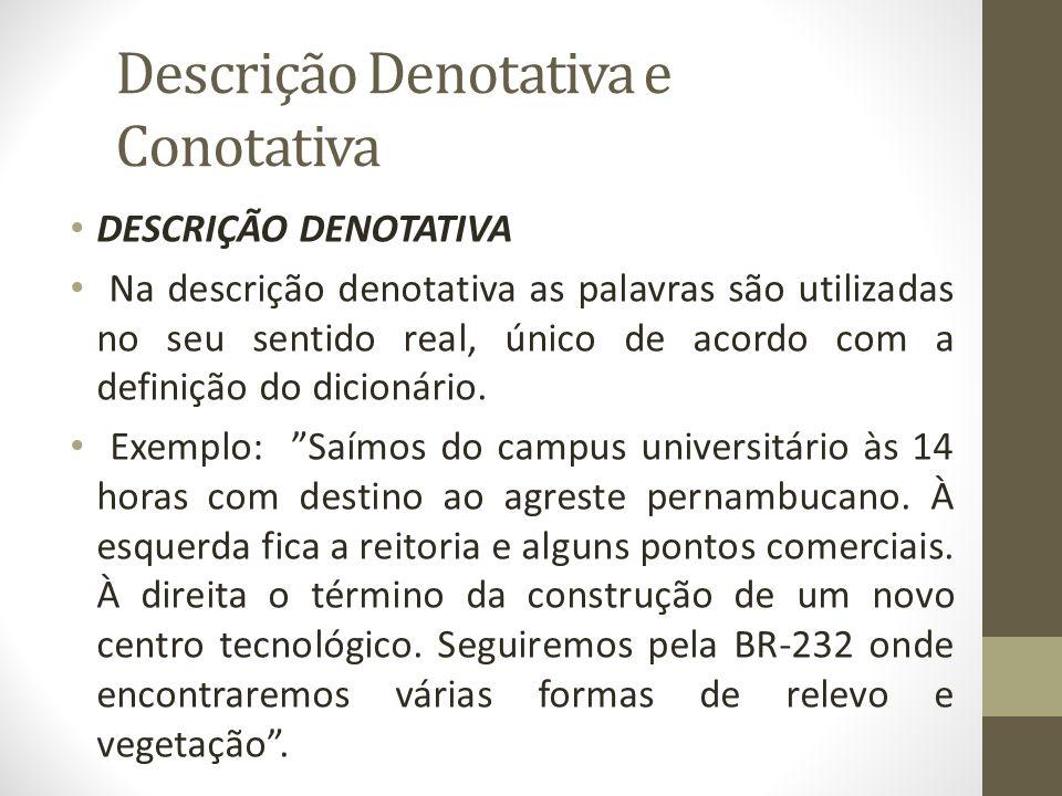 Descrição Denotativa e Conotativa DESCRIÇÃO DENOTATIVA Na descrição denotativa as palavras são utilizadas no seu sentido real, único de acordo com a definição do dicionário.