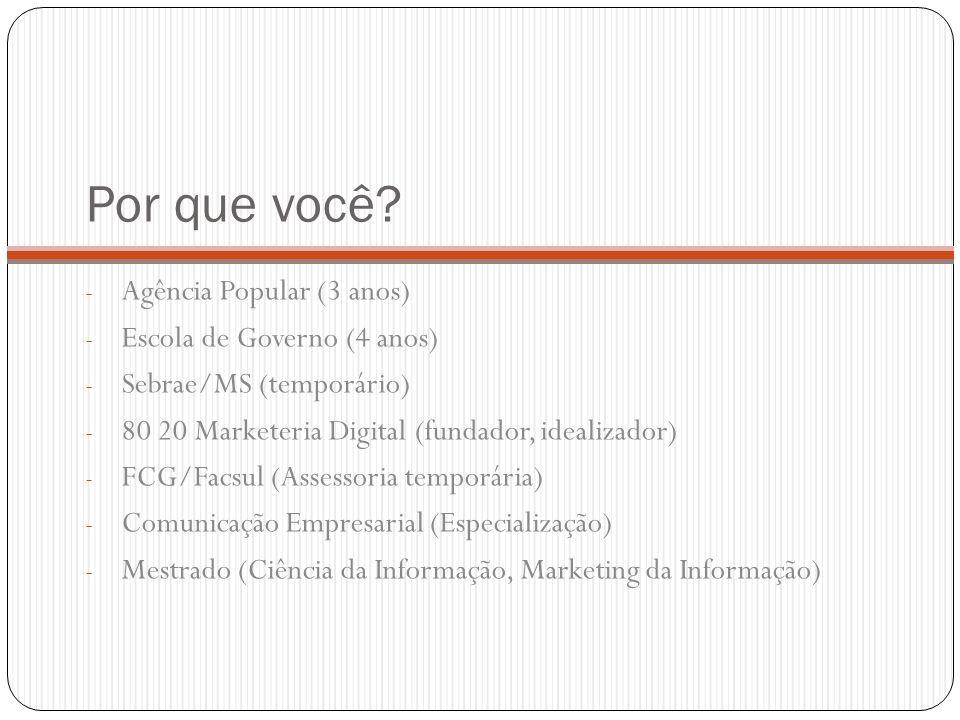 Por que você? - Agência Popular (3 anos) - Escola de Governo (4 anos) - Sebrae/MS (temporário) - 80 20 Marketeria Digital (fundador, idealizador) - FC