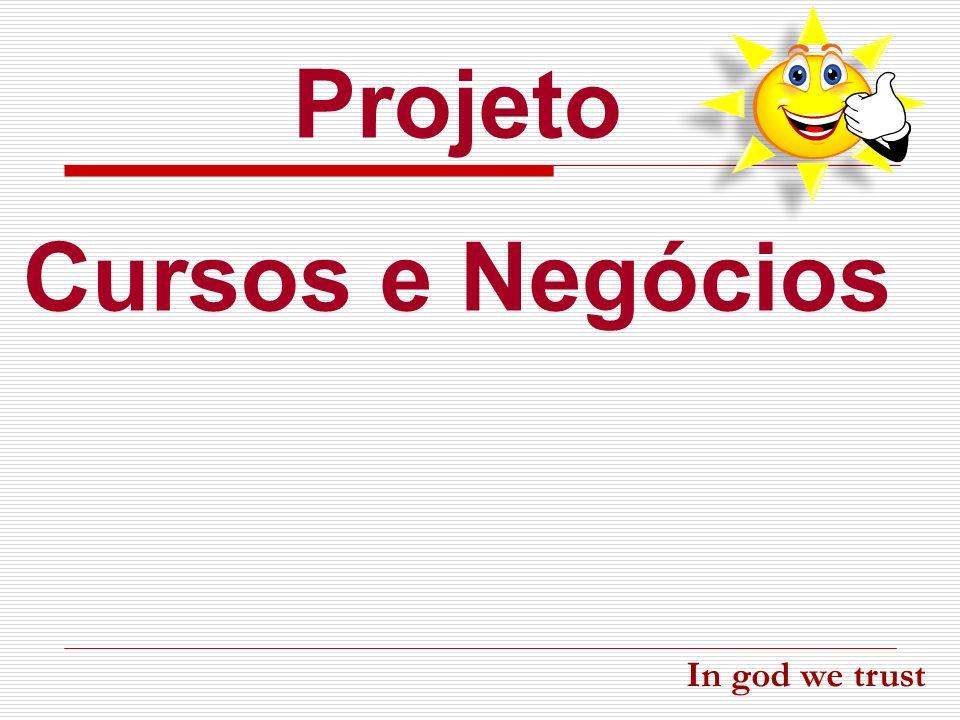 Projeto Cursos e Negócios In god we trust