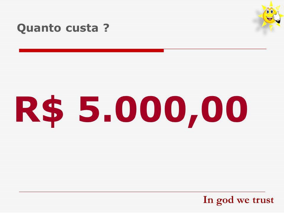 Quanto custa ? R$ 5.000,00 In god we trust