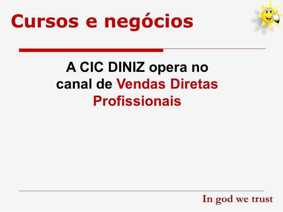 A CIC DINIZ opera no canal de Vendas Diretas Profissionais Cursos e negócios In god we trust
