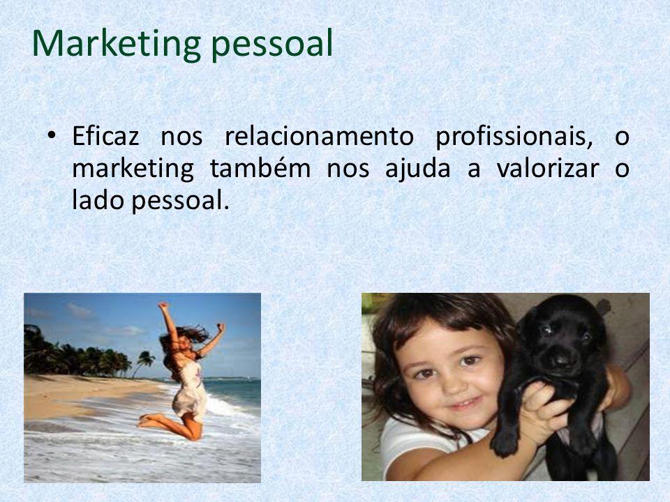 Marketing pessoal Eficaz nos relacionamento profissionais, o marketing também nos ajuda a valorizar o lado pessoal.