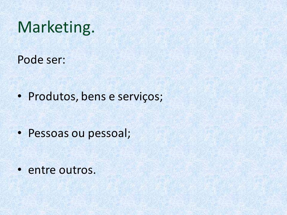 Marketing. Pode ser: Produtos, bens e serviços; Pessoas ou pessoal; entre outros.