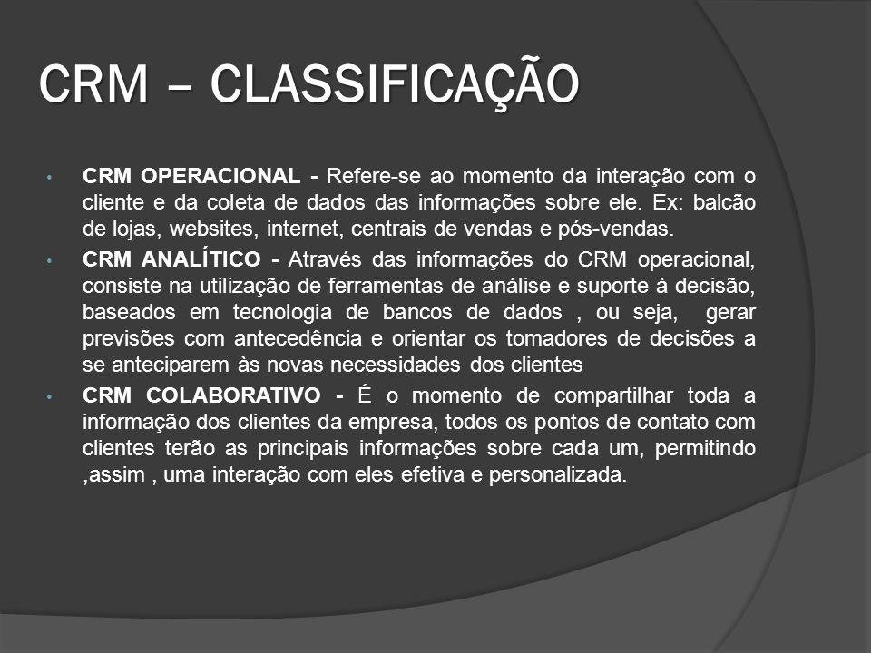 MIX COMPOSTO POR: - Orientação ao cliente; - Marketing de relações; - Tecnologia de informações; - Softwares especializados. CRM – G ERENCIAMENTO DO R