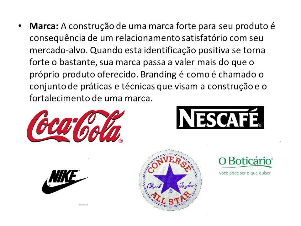 Marca: A construção de uma marca forte para seu produto é consequência de um relacionamento satisfatório com seu mercado-alvo. Quando esta identificaç