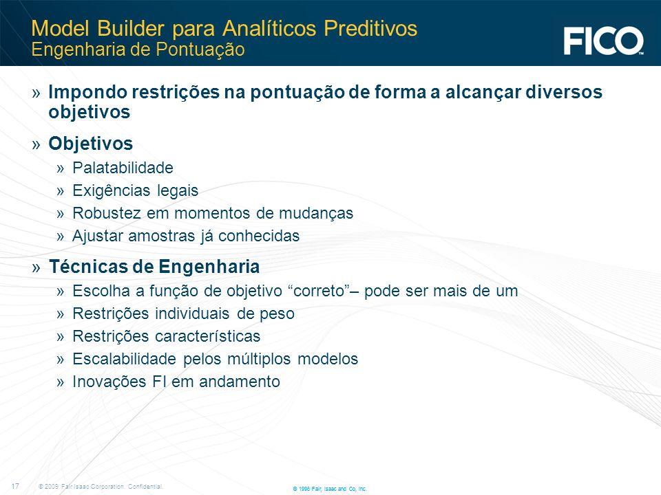 © 2009 Fair Isaac Corporation. Confidential. 17 © 1996 Fair, Isaac and Co, Inc. Model Builder para Analíticos Preditivos Engenharia de Pontuação »Impo