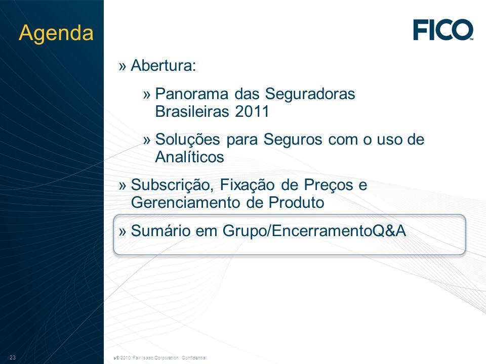 © 2009 Fair Isaac Corporation. Confidential. 23 »© 2010 Fair Isaac Corporation. Confidential. »23 Agenda »Abertura: »Panorama das Seguradoras Brasilei