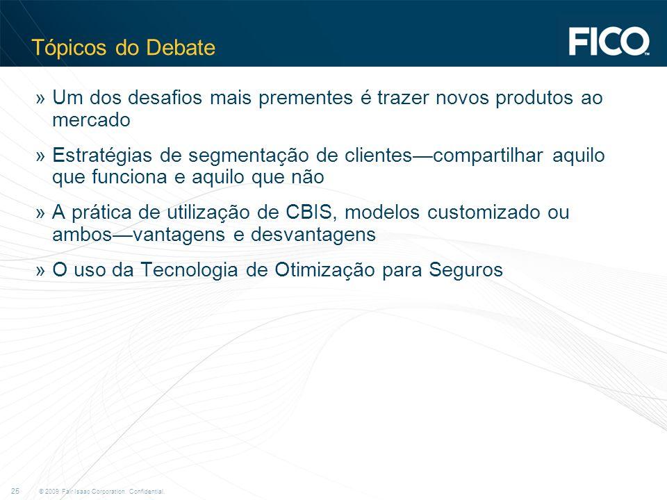 © 2009 Fair Isaac Corporation. Confidential. 25 Tópicos do Debate »Um dos desafios mais prementes é trazer novos produtos ao mercado »Estratégias de s