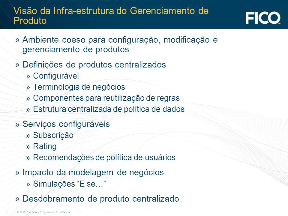 © 2009 Fair Isaac Corporation. Confidential. 5 Visão da Infra-estrutura do Gerenciamento de Produto »Ambiente coeso para configuração, modificação e g