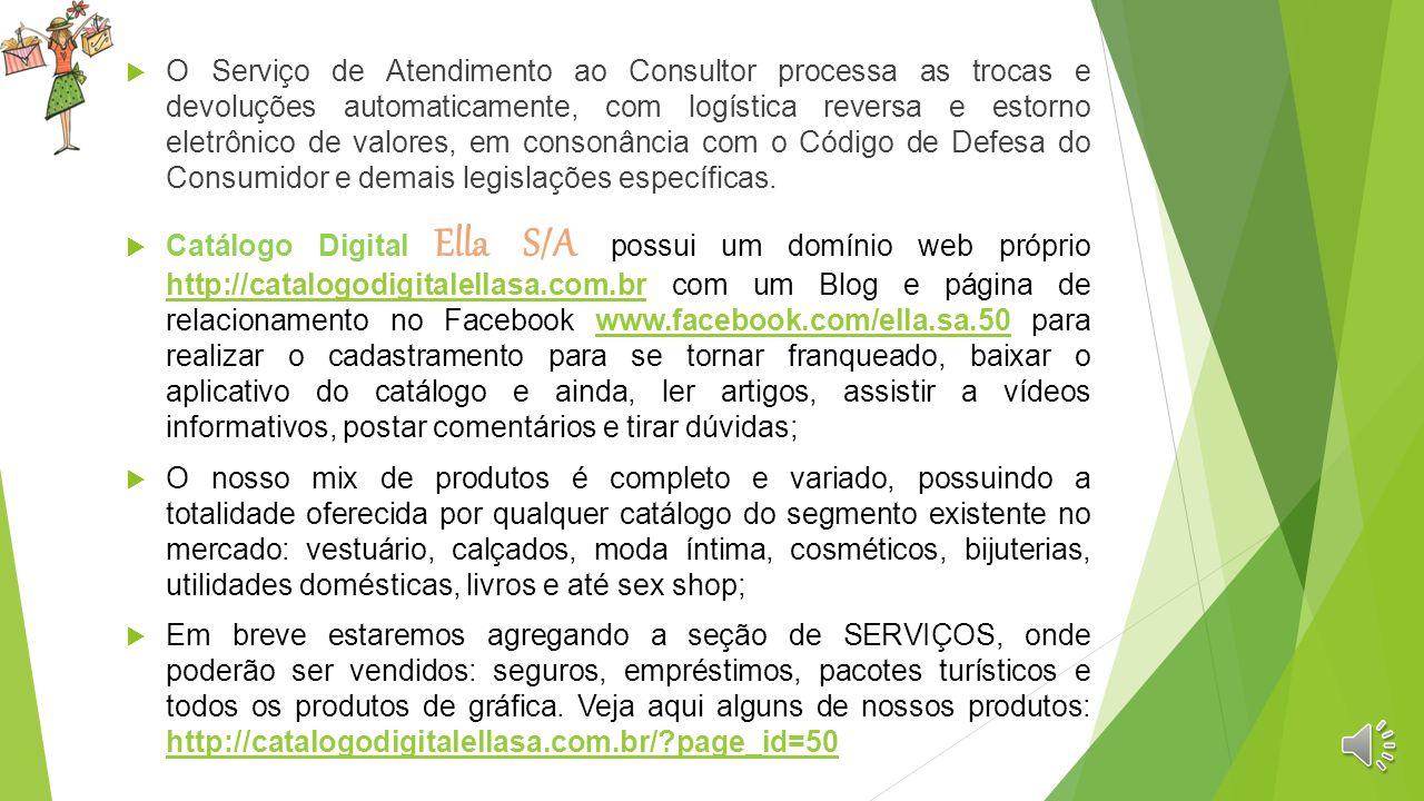 O Catálogo Digital Ella S/A Somos o primeiro Catálogo Digital de Vendas Diretas do Brasil. Nosso catálogo funciona em um tablet de 7 ou 10 polegadas,
