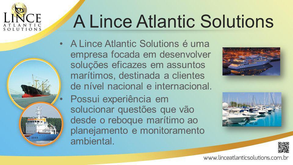 Alguns serviços: –Afretamento marítimo –Construção de embarcações –Agenciamento marítimo –Pré-auditoria técnica –Reparos navais –Serviços por satélite –Apoio marítimo A Lince Atlantic Solutions