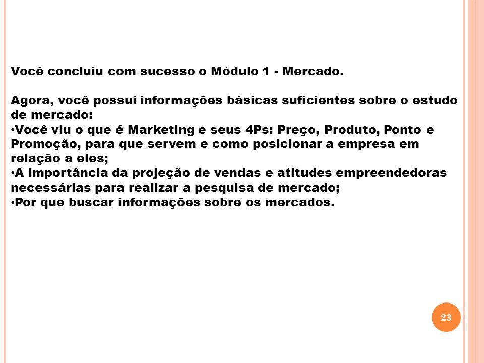 Você concluiu com sucesso o Módulo 1 - Mercado. Agora, você possui informações básicas suficientes sobre o estudo de mercado: Você viu o que é Marketi