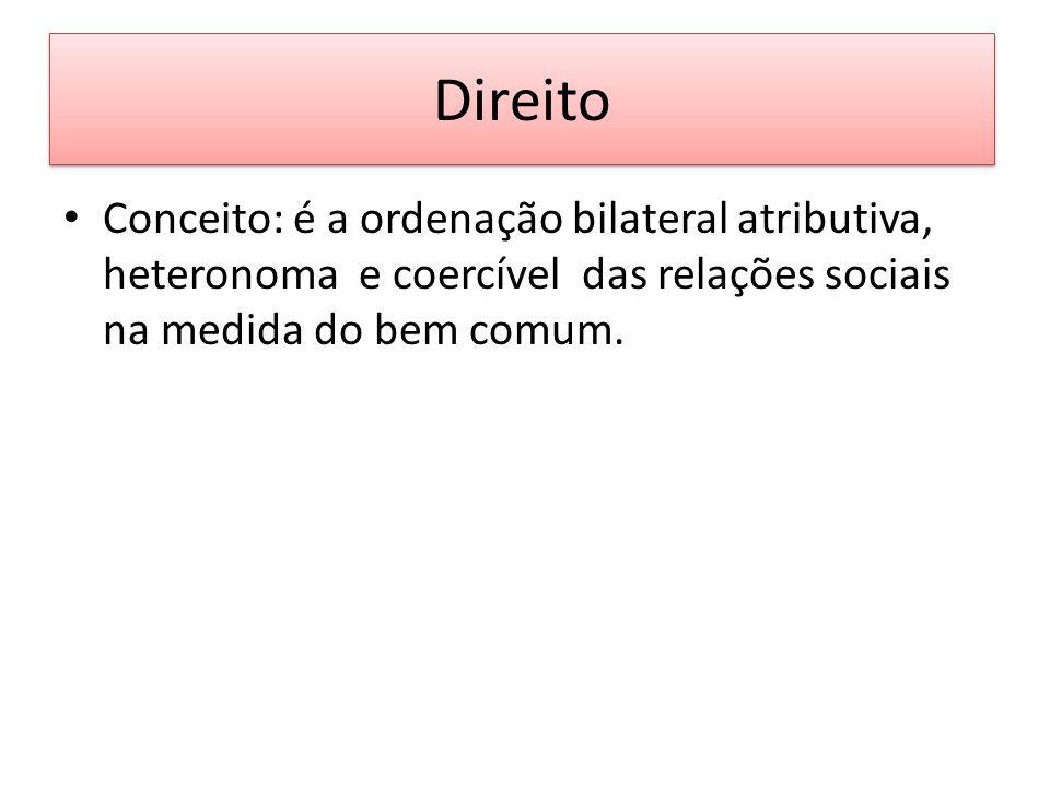 Direito Conceito: é a ordenação bilateral atributiva, heteronoma e coercível das relações sociais na medida do bem comum.