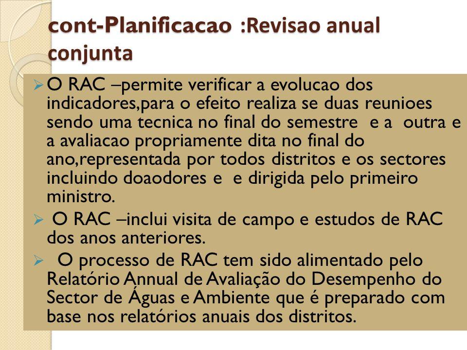 cont-Planificacao :Revisao anual conjunta O RAC –permite verificar a evolucao dos indicadores,para o efeito realiza se duas reunioes sendo uma tecnica