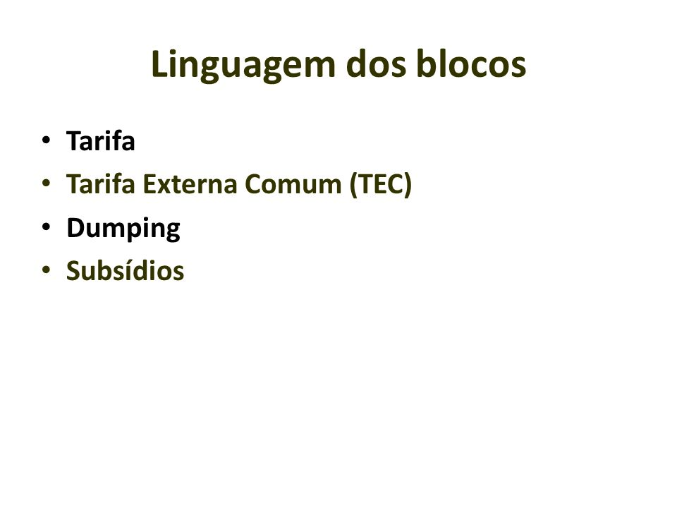 Linguagem dos blocos Tarifa Tarifa Externa Comum (TEC) Dumping Subsídios