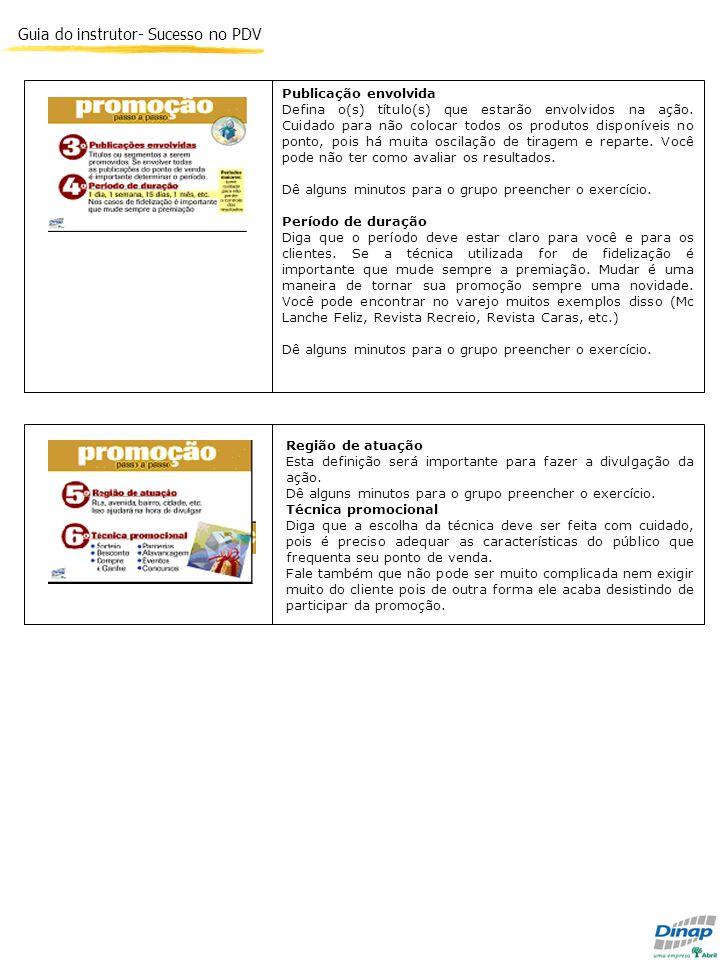 Guia do instrutor- Sucesso no PDV Publicação envolvida Defina o(s) título(s) que estarão envolvidos na ação. Cuidado para não colocar todos os produto