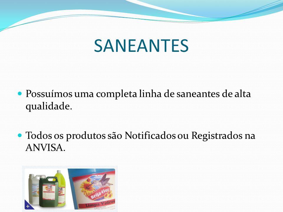 SANEANTES Possuímos uma completa linha de saneantes de alta qualidade. Todos os produtos são Notificados ou Registrados na ANVISA.
