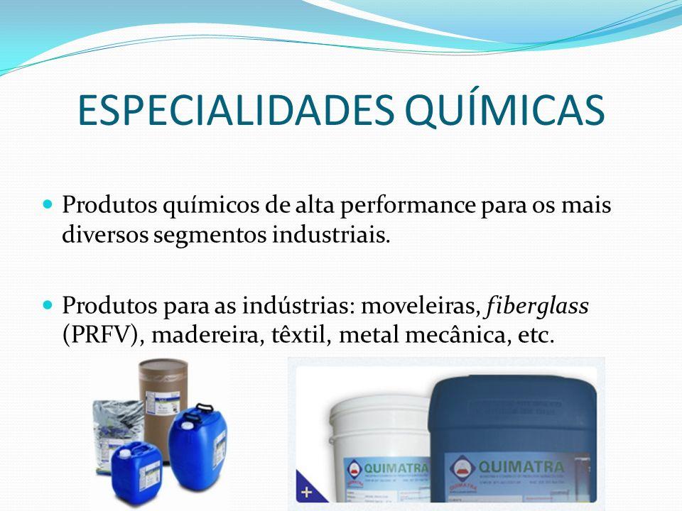 ESPECIALIDADES QUÍMICAS Produtos químicos de alta performance para os mais diversos segmentos industriais. Produtos para as indústrias: moveleiras, fi