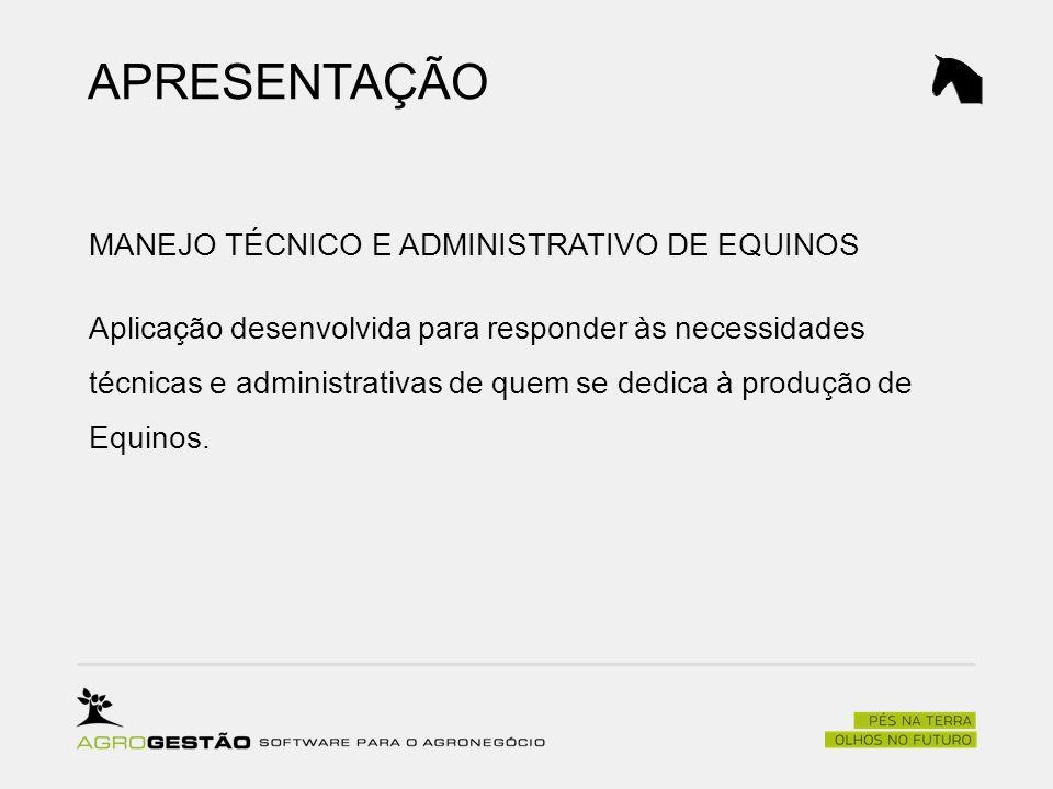APRESENTAÇÃO MANEJO TÉCNICO E ADMINISTRATIVO DE EQUINOS Aplicação desenvolvida para responder às necessidades técnicas e administrativas de quem se de