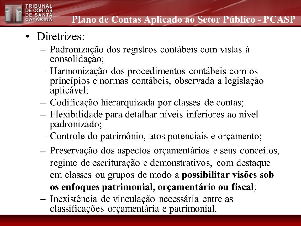 Diretrizes: –Padronização dos registros contábeis com vistas à consolidação; –Harmonização dos procedimentos contábeis com os princípios e normas cont
