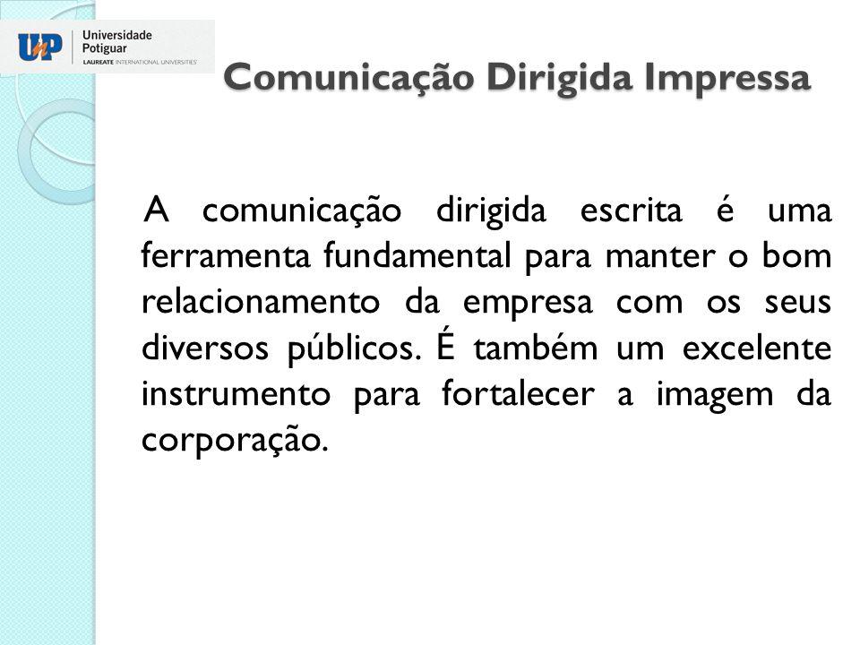 Comunicação Dirigida Impressa A comunicação dirigida escrita é uma ferramenta fundamental para manter o bom relacionamento da empresa com os seus dive