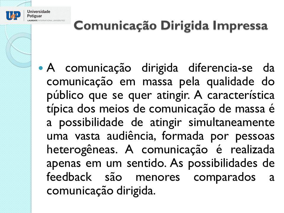 Comunicação Dirigida Impressa A comunicação dirigida destina-se a públicos específicos, pré-determinados, e conseqüentemente, mais conhecidos pelos idealizadores das diferentes estratégias de aproximação possíveis (KUNSCH, 1997).